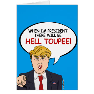 When I'm President, there will be hell toupee Greeting Card