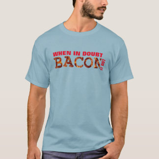 when in doubt bacon lovers bacon it out t-shirt