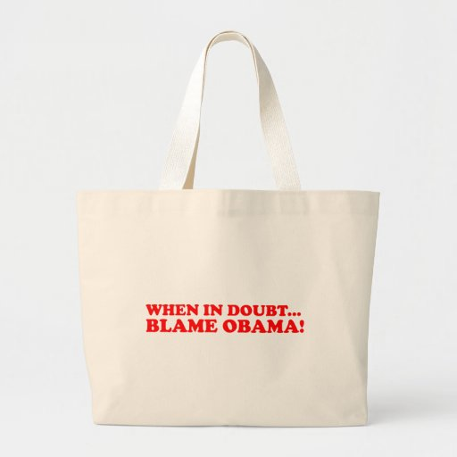 When in doubt...Blame Obama! Tote Bags