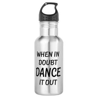 When in doubt Dance it out water bottle