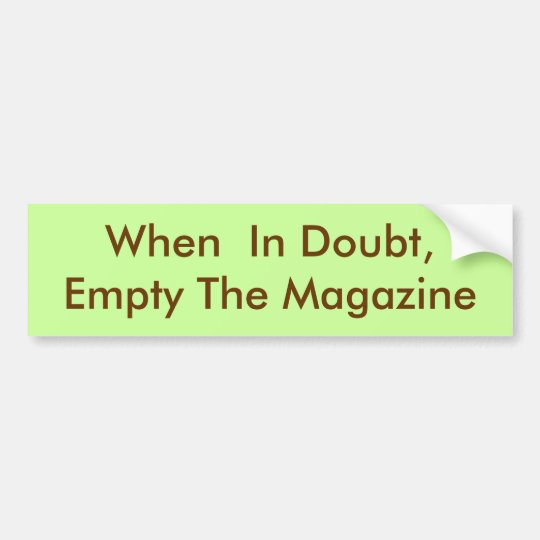 When  In Doubt, Empty The Magazine Bumper Sticker