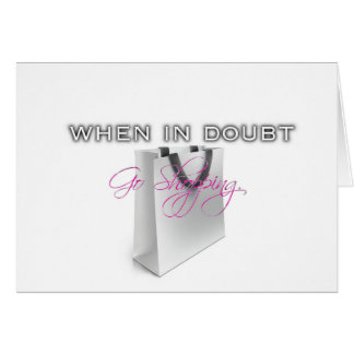 When In Doubt, Go Shopping Greeting Card