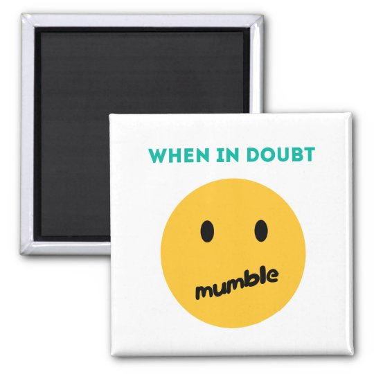 When in doubt, Mumble Square Magnet