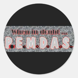 When in doubt, P.E.M.D.A.S. Round Sticker