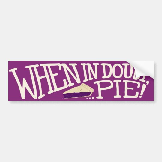 When in doubt... pie! bumper sticker
