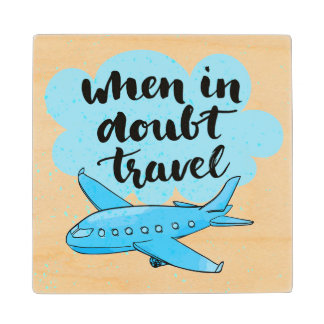 When In Doubt Travel Wood Coaster