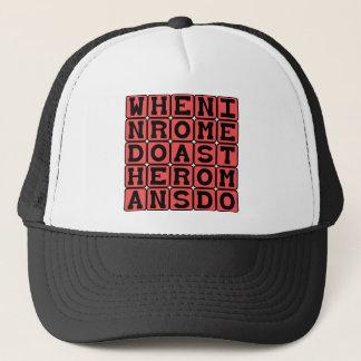 When In Rome, Do As The Romans Do Trucker Hat