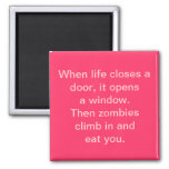 """""""When life closes a door...zombies"""" Magnet Refrigerator Magnet"""