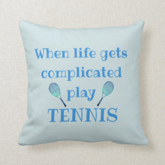 When Life Gets Complicated Play Tennis Pillow