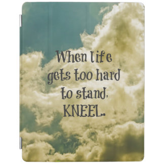 When Life gets too hard to stand, Kneel Quote iPad Cover