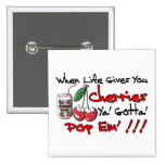 When Life Gives You Cherries Pinback Buttons