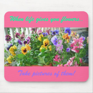 When life gives you flowers.., Take pictures of... Mouse Pad