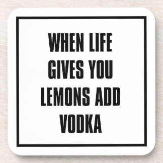 when life gives you lemons ADD vodka Beverage Coaster