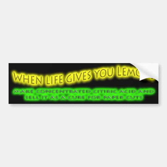 When Life Gives You Lemons Bumper Sticker