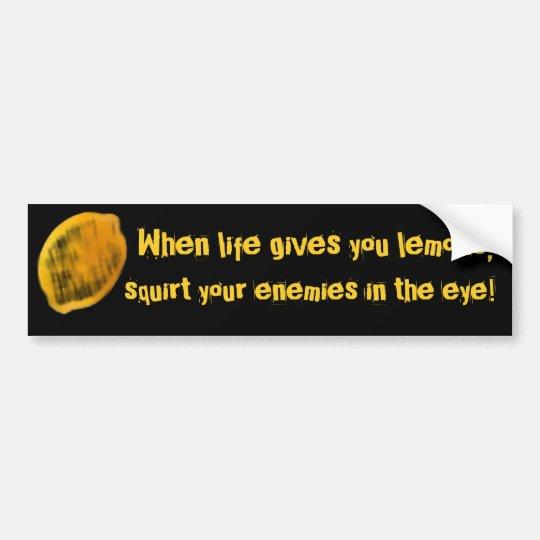 When life gives you lemons, bumper sticker