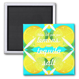 When life gives you lemons grab tequila & salt square magnet