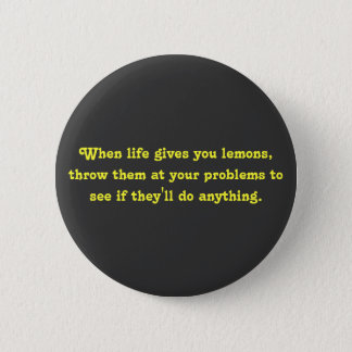 When life gives you lemons, throw them at your ... 6 cm round badge