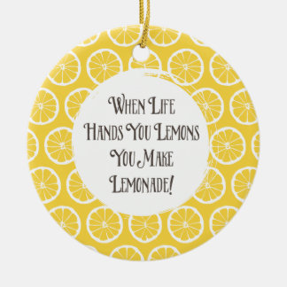 When Life Hands You Lemons Make Lemonade Ornament