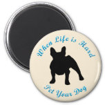 When Life Is Hard (French Bulldog) 6 Cm Round Magnet
