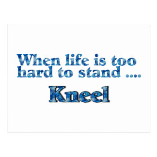 When Life Is Too Hard To Stand, Kneel Postcard