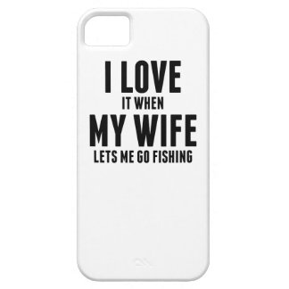 When My Wife Lets Me Go Fishing iPhone 5/5S Covers