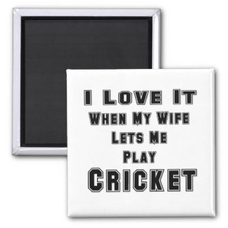 When My Wife Lets Me Play Cricket Square Magnet
