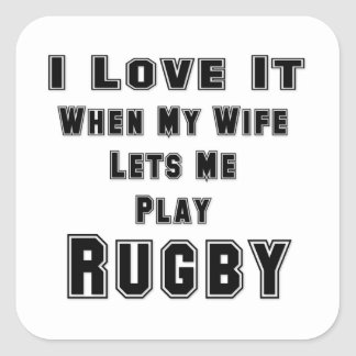 When My Wife Lets Me Play Rugby Square Sticker