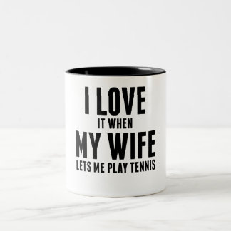 When My Wife Lets Me Play Tennis Two-Tone Coffee Mug