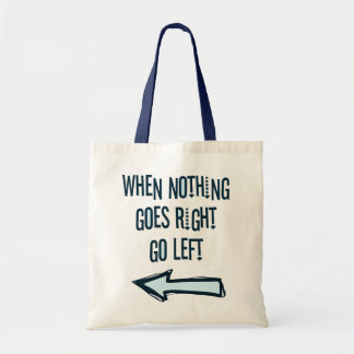 When nothing goes right, go left tote bags