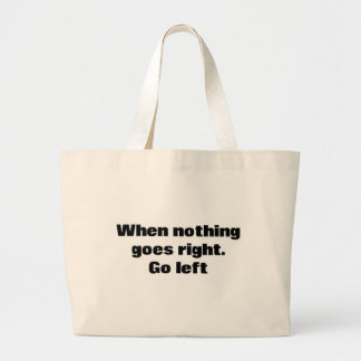 When Nothing Goes Right Go Left Tote Bag