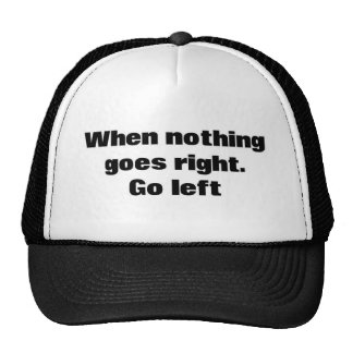 When Nothing Goes Right. Go Left. Cap