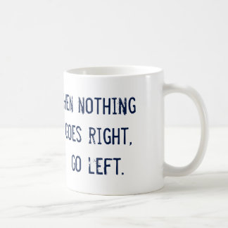 """""""When Nothing Goes Right, Go Left"""" Coffee Cup Basic White Mug"""