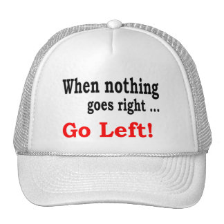 When Nothing Goes Right .. Go Left - Hat