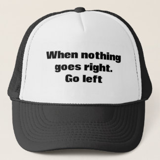 When Nothing Goes Right. Go Left. Trucker Hat