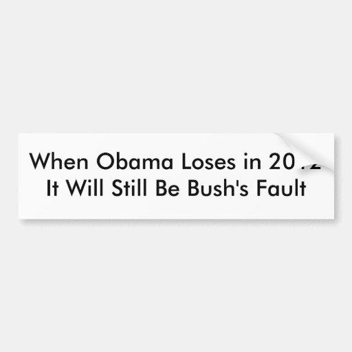 When Obama Loses in 2012 It Will Still Be Bush'... Bumper Sticker
