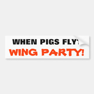 When Pigs Fly? Wing Party! Bumper Sticker