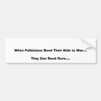 When Politicians Send Their Kids to War...They ... Bumper Sticker