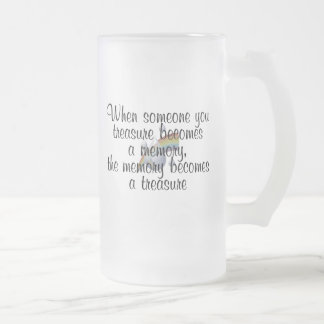 When someone you treasure becomes a memory... frosted glass mug