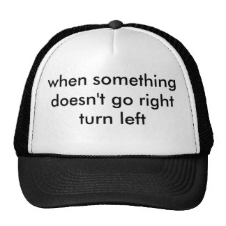 """when something doesn't go right turn left"" hat"