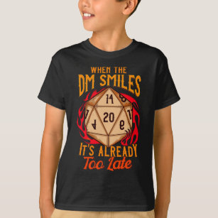 When the DM Smiles, It's Already Too Late Gaming T-Shirt