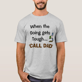 When the Going gets Tough..., CALL DAD  #2 T-Shirt