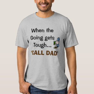 When the Going gets Tough..., CALL DAD  #2 Tshirt