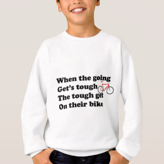 When the going get's tough get on your bike sweatshirt