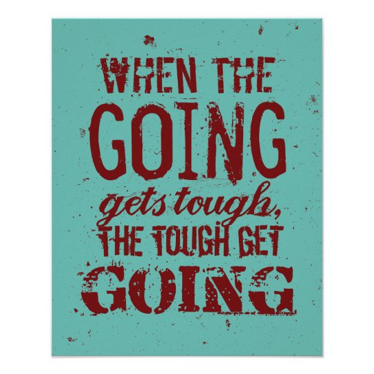 When The Going Gets Tough Quote Poster Zazzlecouk