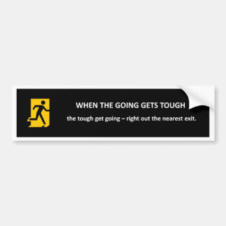 when-the-going-gets-tough-the-tough-get-going bumper sticker