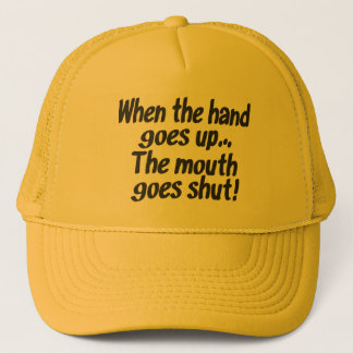 When the hand goes up The mouth goes shut Hat