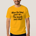 When the hand goes up...The mouth goes shut! shirt