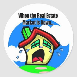When the Real Estate Market is Down... Round Sticker