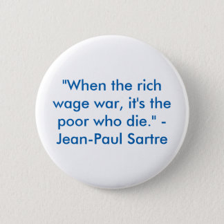 """When the rich wage war, it's the poor who die"" 6 Cm Round Badge"