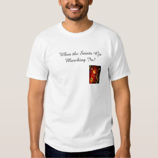 When The Saints Go Marching In! T Shirts